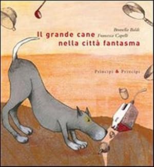 Il grande cane nella città fantasma.: Baldi,Brunella. Capelli,Francesca.