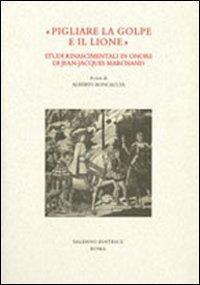 """""""Pigliare la golpe e il lione"""". Studi rinascimentali in onore di Jean-jacques Marchand. &..."""