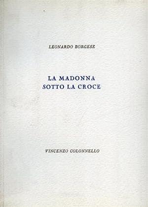 La Madonna sotto la croce. Queste rime: Borgese,Leonardo.