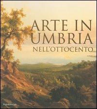 Arte in Umbria nell'Ottocento.: Catalogo della Mostra: