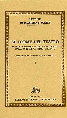 Le forme del teatro. Vol.V: Eros e commedia sulla scena inglese dalle origini al primo Seicento.: ...
