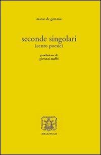 Seconde singolari (cento poesie).: De Gemmis,Marco.