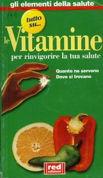 Le vitamine per rinvigorire la tua salute. Quante ne servono, dove si trovano.: --