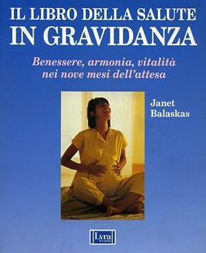 Il libro della salute in gravidanza. Guida pratica e completa per una gravidanza sana e felice.: ...