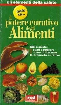 Il potere curativo degli alimenti. Cibi e salute: Quali scegliere, come utilizzarne le propriet&...