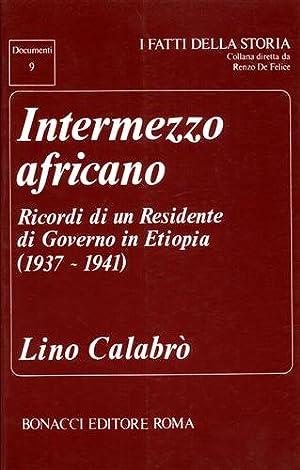 Intermezzo africano. Ricordi di un Residente di Governo in Etiopia,(1937-1941).: Calabr�,Lino.