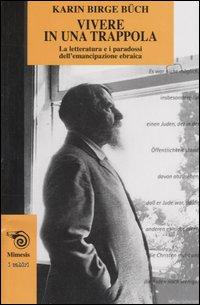 Vivere in una trappola. La letteratura e i paradossi dell'emancipazione ebraica.: Birge Buech,...