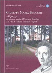 Giuseppe Maria Brocchi.1687-1751. Sacerdote ed erudito del Settecento Fiorentino e la Villa di ...