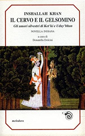 Il cervo e il gelsomino. Gli amori silvestri di Ket'ki e Uday'bhan.: Khan,Inshallah.