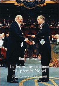 La letteratura italiana e il premio Nobel. Storia critica e documenti.: Tiozzo,Enrico.