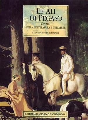 Le Ali di Pegaso. Cavalli nella letteratura e nell'arte.: Pellinghelli,Giovanni (a cura di).