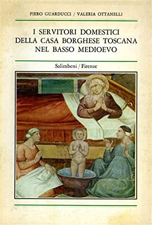 I Servitori domestici della casa borghese Toscana: Guarducci,Piero. Ottanelli,Valeria.