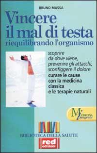 Vincere il mal di testa riequilibrando l'organismo.: Massa,Bruno.