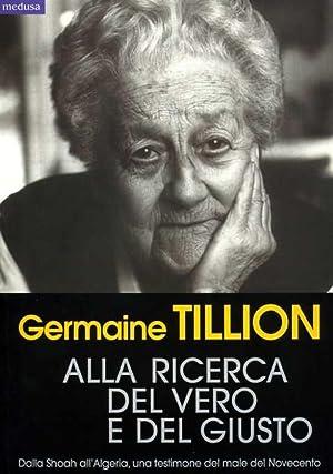 Alla ricerca del vero e del giusto.: Tillion,Germaine.