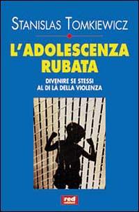 L'adolescenza rubata. Divenire se stessi al di là della violenza.: Tomkiewicz,Stanislas...
