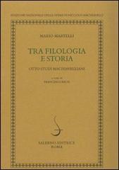 Tra filologia e storia. Otto studi machiavelliani.: Martelli,Mario.