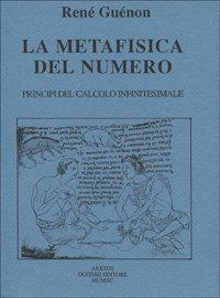 La metafisica del numero. Principi di calcolo infinitesimale.: Guénon,René.