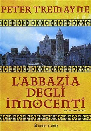 L'abbazia degli innocenti. Un giallo celtico. Le inchieste di Sorella Fidelma.: Tremayne,Peter...