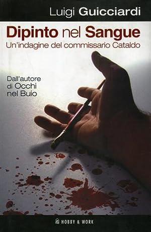 Dipinto nel sangue. Un'indagine del commissario Cataldo.: Guicciardi,Luigi.