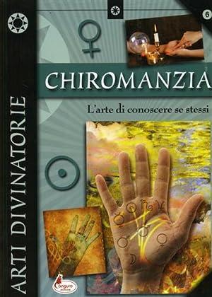 Chiromanzia l'arte di conoscere se stessi. Conoscersi attraverso la lettura della mano.: ...