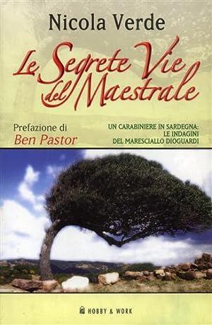 Le segrete vie del maestrale. (Un carabiniere in Sardegna: le indagini del maresciallo Dioguardi).:...