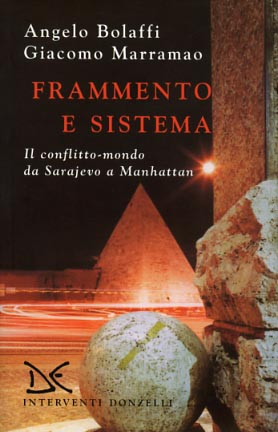 Frammento e sistema. Il conflitto-mondo da Serajevo a Manhattan.: Bolaffi,Angelo. Marrameo,Giacomo.