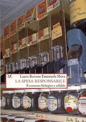 La spesa responsabile. Il consumo biologico e solidale.: Bovone,Laura. Mora,Emanuela.