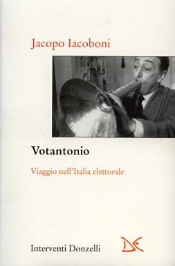 Votantonio. Viaggio nell'Italia elettorale.: Iacoboni,Jacopo.