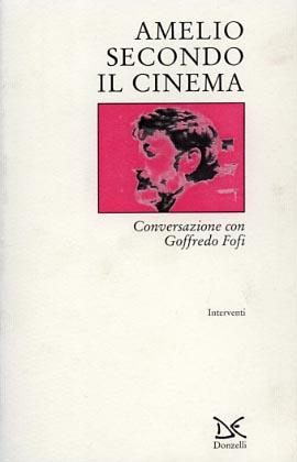 Amelio secondo il cinema. Conversazione con Goffredo Fofi.: Fofi,Goffredo.