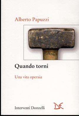 Quando torni. Una vita operaia.: Papuzzi,Alberto.