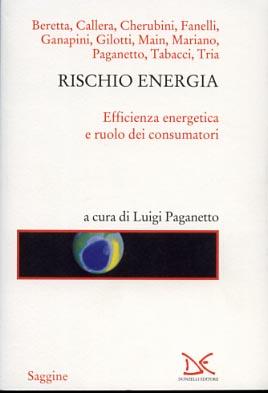 Rischio energia. Efficienza energetica e ruolo dei consumatori.: Paganetto,Luigi.(A cura di).