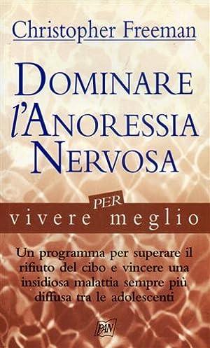 Dominare l'anoressia nervosa per vivere meglio.: Freeman,Christopher.