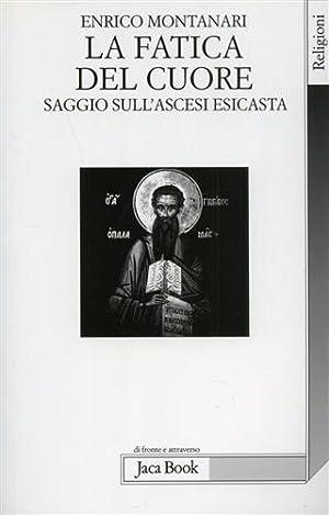 La fatica del cuore saggio sull'ascesi esicasta.: Montanari,Enrico.