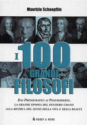 I 100 grandi filosofi. Dai presocratici ai postmoderni, la grande epopea del pensiero umano alla ...