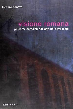Visione romana. Percorsi incrociati nell'arte del Novecento.: Canova,Lorenzo.