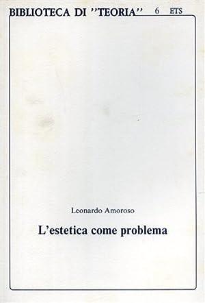 L'estetica come problema.: Amoroso,Leonardo.