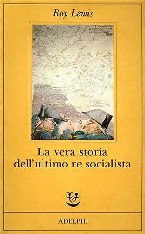 La vera storia dell'ultimo re socialista.: Lewis,Roy.