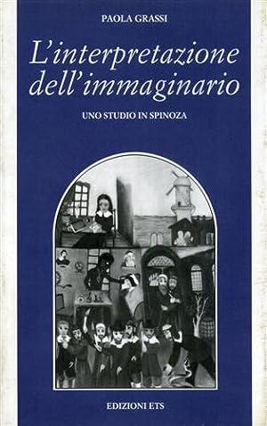 L' interpretazione dell'immaginario. Uno studio in Spinoza.: Grassi,Paola.