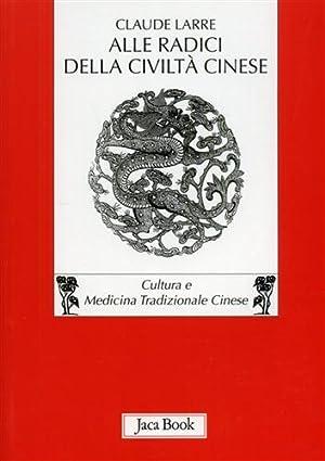 Alle radici della civiltà cinese.: Larre,Claudel.