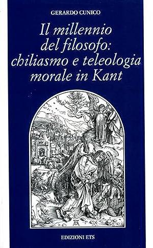 Il millennio del filosofo: chiliasmo e teleologia morale in Kant.: Cunico,Gerardo.