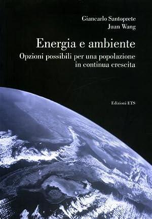 Energia e ambiente. Opzioni possibili per una popolazione in continua crescita.: Santoprete,...