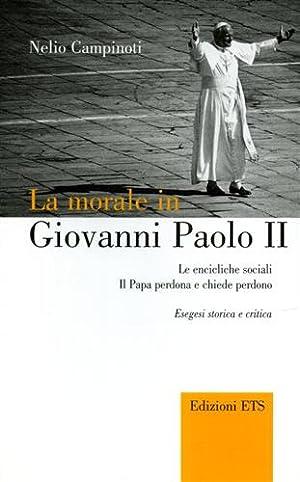 La morale in Giovanni Paolo II: Le encicliche sociali; Il Papa perdona e chiede perdono. Esegesi ...