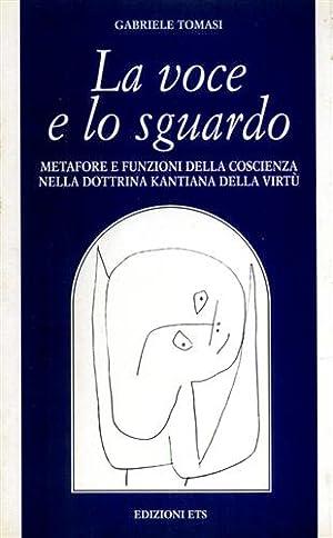 La voce e lo sguardo. Metafore e funzioni della coscienza nella dottrina kantiana della virt&ugrave...