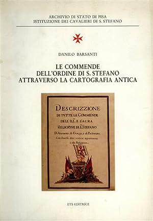 Le Commende dell'Ordine di S.Stefano attraverso la cartografia antica.: Barsanti,Danilo.