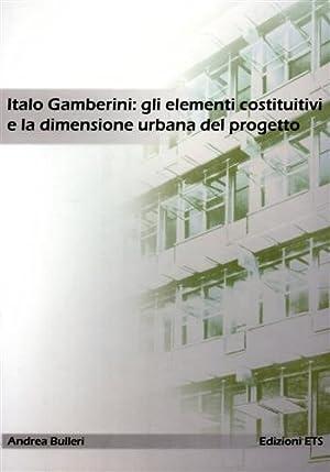 Italo Gamberini: gli elementi costitutivi e la dimensione urbana del progetto.: Bulleri,Andrea.
