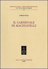 Il carnevale di Machiavelli.: Celli,Carlo.