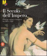 Il Secolo dell'Impero. Principi, artisti e borghesi tra 1815 e 1915.: Catalogo della Mostra: