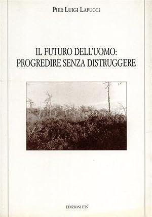 Il futuro dell'uomo: progredire senza distruggere.: Lapucci,Pier Luigi.