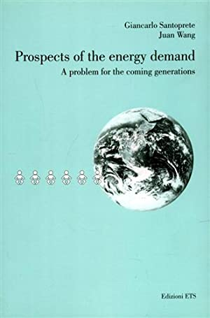 Prospects of the energy demand. A problem for the coming generations.: Santoprete,Giancarlo. Wang,...