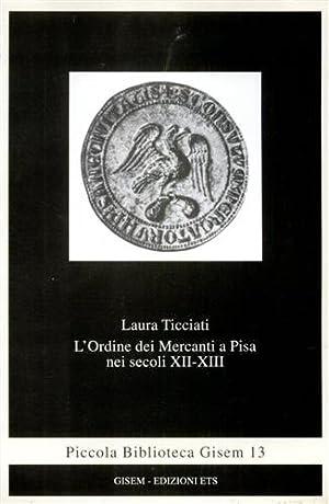 L'Ordine dei Mercanti a Pisa nei secoli XII-XIII.: Ticciati,Laura.